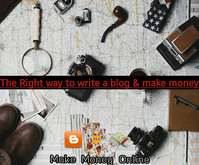 The Right way to write a blog and make money.