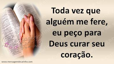 Toda vez que  alguém me fere,  eu peço para  Deus curar seu  coração.