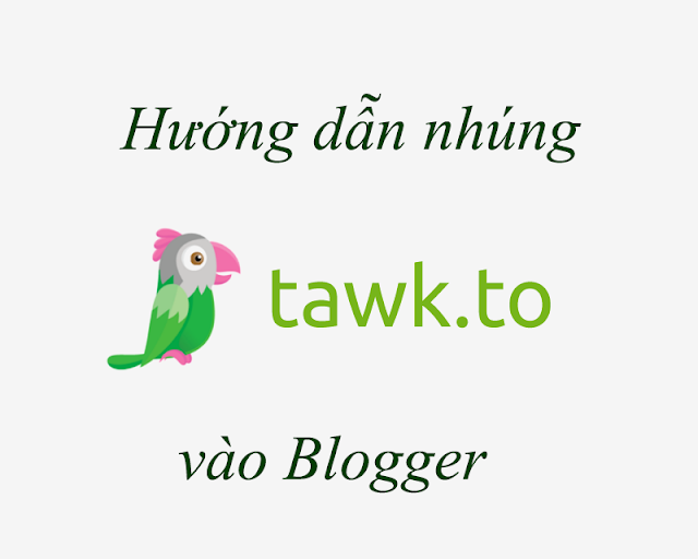 Hướng dẫn chèn khung chat Tawk.to vào Blogger 2017