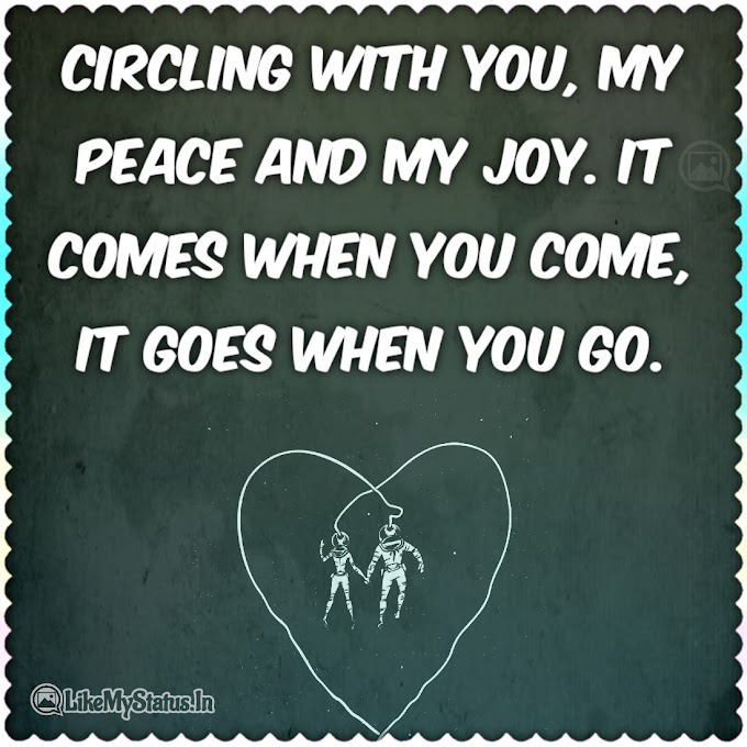 Circling with you, my peace and my joy