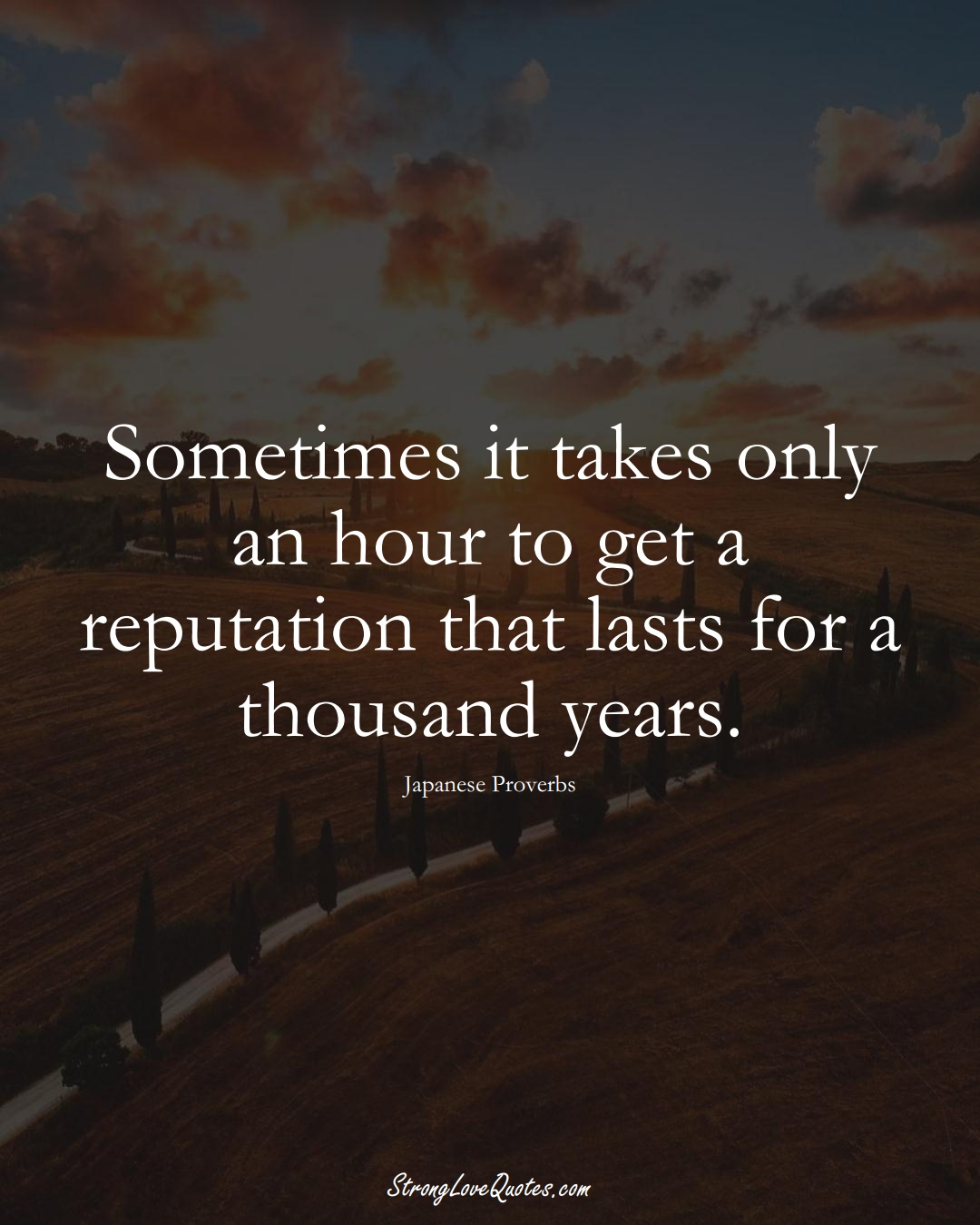 Sometimes it takes only an hour to get a reputation that lasts for a thousand years. (Japanese Sayings);  #AsianSayings