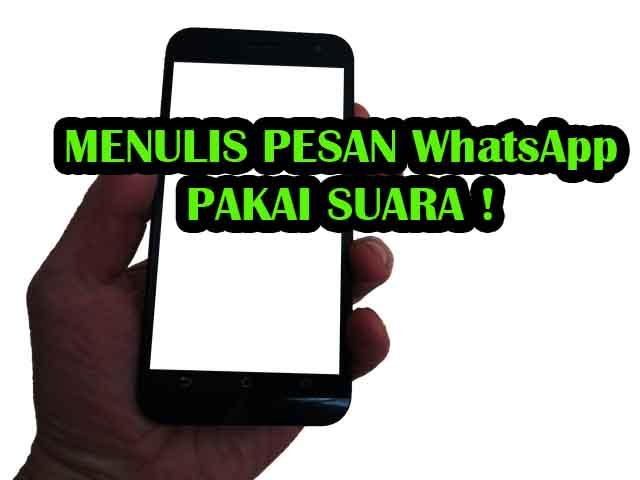 Cara Mudah Menulis Chat WhatsApp Hanya Dengan Suara
