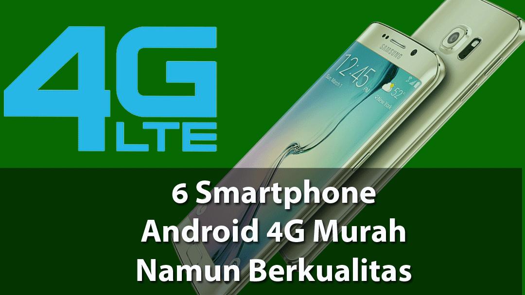 6 smartphone Android 4G LTE Harga Murah Tapi Berkualitas