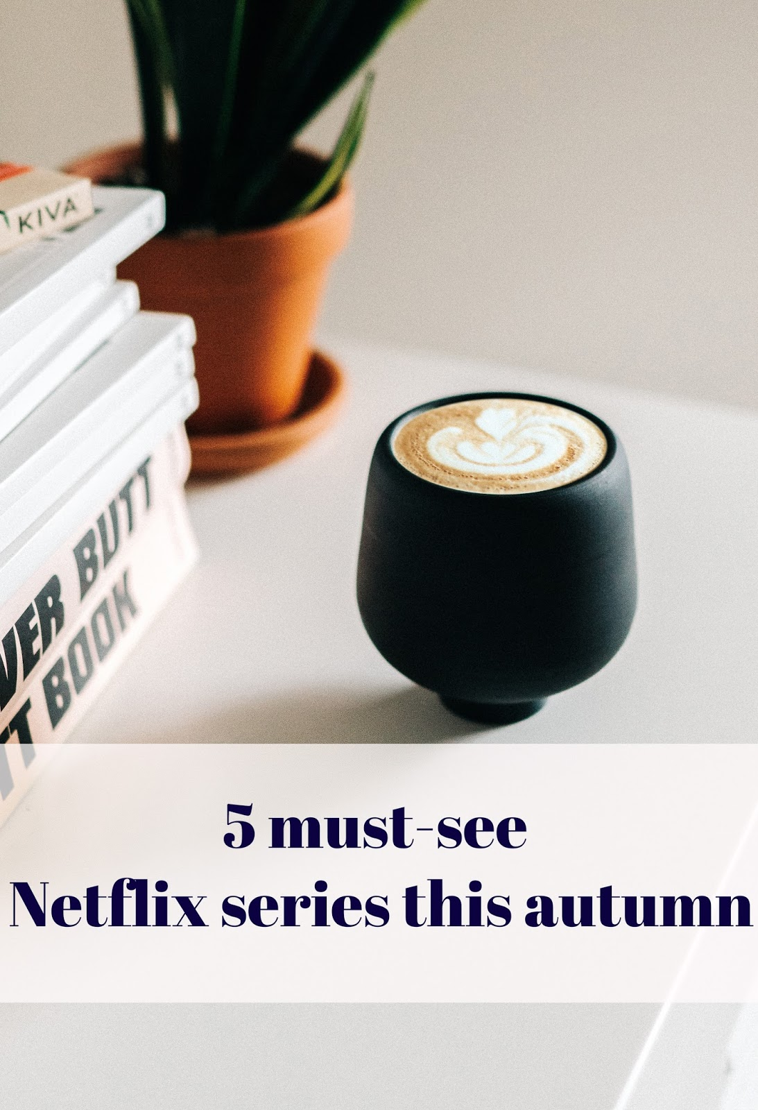 5 Must-See Netflix Series This Autumn
