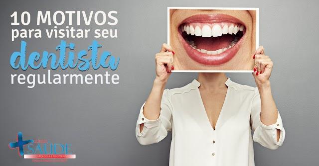 10 motivos para visitar seu dentista regularmente | Clínica +Saúde