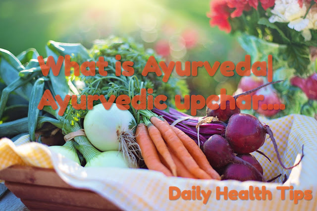 What is Ayurveda  आयुर्वेद   Ayurvedic upchar ... - Daily health tips