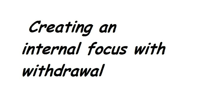 Creating an internal focus with withdrawal