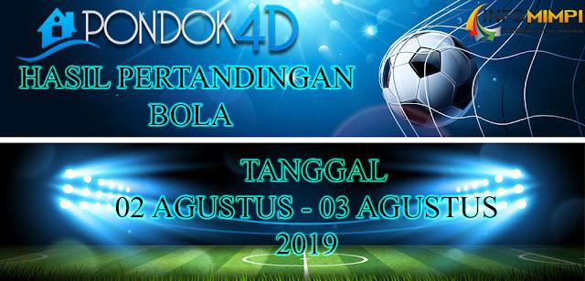 HASIL PERTANDINGAN BOLA TANGGAL 02 – 03  AGUSTUS 2019
