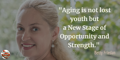 "Quotes About Strength And Motivational Words For Hard Times: ""Aging is not lost youth but a new stage of opportunity and strength."" - Betty Friedan"