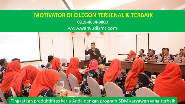 •             JASA MOTIVATOR CILEGON  •             MOTIVATOR CILEGON TERBAIK  •             MOTIVATOR PENDIDIKAN  CILEGON  •             TRAINING MOTIVASI KARYAWAN CILEGON  •             PEMBICARA SEMINAR CILEGON  •             CAPACITY BUILDING CILEGON DAN TEAM BUILDING CILEGON  •             PELATIHAN/TRAINING SDM CILEGON