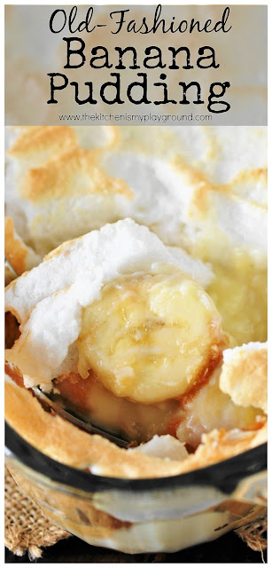 Old-Fashioned Banana Pudding from scratch ~ whip up a pan full of old-timey deliciousness, just like Grandma used to make! #bananapudding #bananapuddingfromscratch #oldfashionedrecipes #Southerndesserts #Southerncooking #thekitchenismyplayground  www.thekitchenismyplayground.com