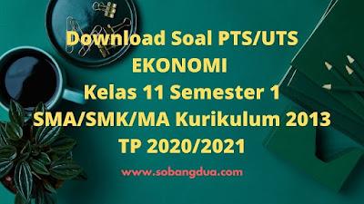 Soal dan Jawaban PTS/UTS EKONOMI Kelas 11 Semester 1 SMA/SMK/MA Kurikulum 2013 TP 2020/2021