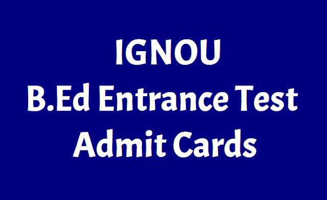 IGNOU B.Ed Entrance Test Admit Cards