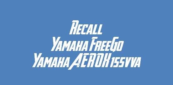 Recall Yamaha FreeGo dan Yamaha AEROX 155VVA