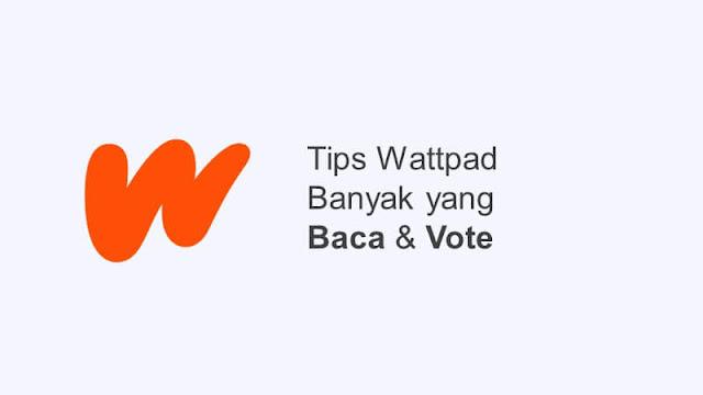 cara cerita wattpad banyak yang baca dan vote