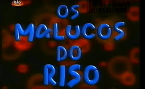 ... dos Malucos do Riso