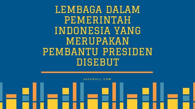 Lembaga dalam Pemerintah Indonesia yang Merupakan Pembantu Presiden Disebut Menteri. Menteri ditunjuk atau dipilih oleh presiden guna membantu menjalankan tugas-tugas presiden sekaligus merealisasi visi-misi presiden.