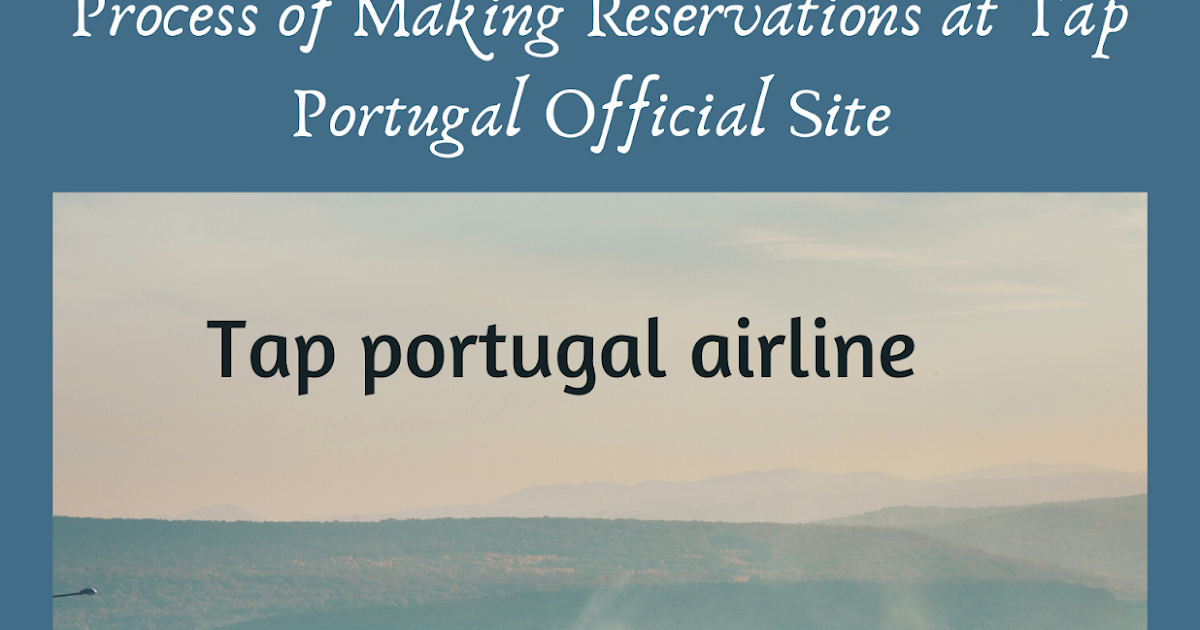 What's The Process of Making Reservations at Tap Portugal Official Site?