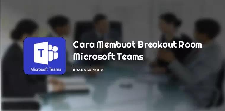Cara Membuat Breakout Room Microsoft Teams