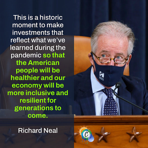 This is a historic moment to make investments that reflect what we've learned during the pandemic so that the American people will be healthier and our economy will be more inclusive and resilient for generations to come. — Representative Richard Neal of Massachusetts, the chairman of the House Ways and Means Committee
