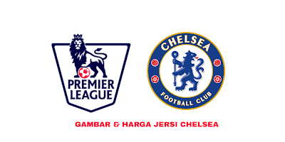 Gambar dan Harga Jersi Baru Chelsea 2019/2020