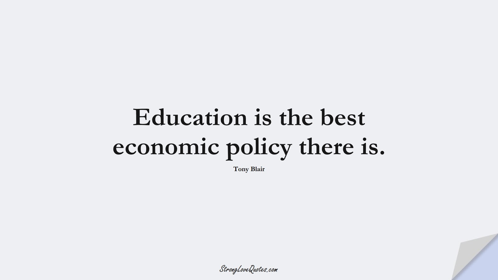 Education is the best economic policy there is. (Tony Blair);  #EducationQuotes