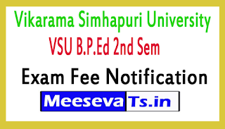 Vikarama Simhapuri University VSU B.P.Ed 2nd Sem Exam Fee Notification