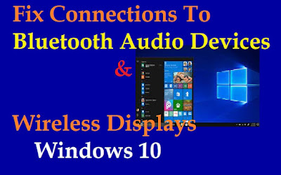 fix-connections-to-bluetooth-audio-devices-and-wireless-displays-in-windows-10