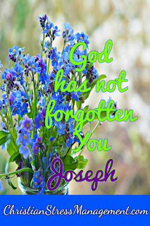 God has not forgotten you Joseph