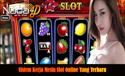 Sistem Kerja Mesin Slot Online Yang Terbaru