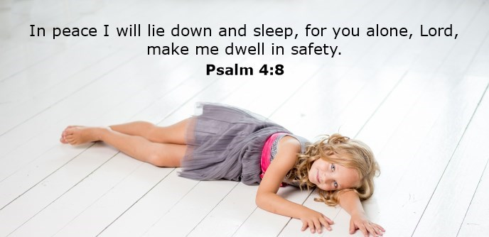 In peace I will lie down and sleep, for you alone, Lord, make me dwell in safety.