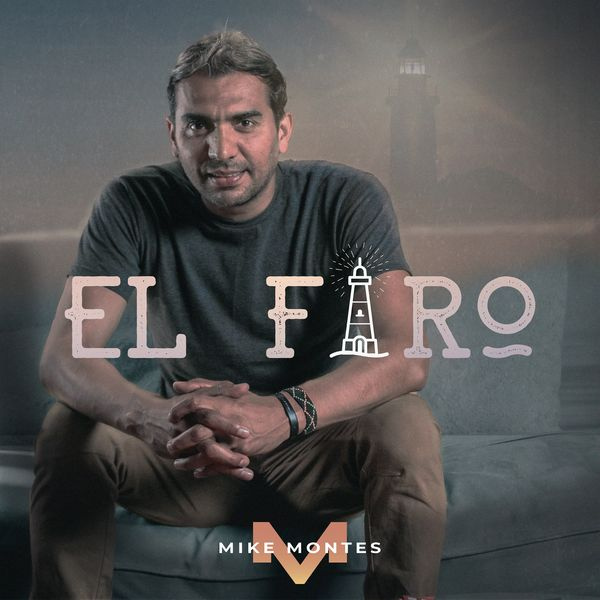 Mike Montes – El Faro (Single) 2021