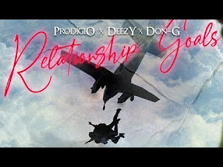 Prodígio, Deezy e Don G - Relationship Goals download mp3