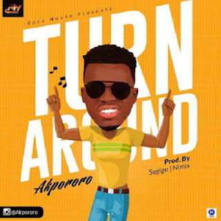 [MUSIC] Akpororo - Turn Around ||@akpororo