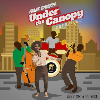 Lyrics: Frank Edwards - Under The Canopy Lyrics
