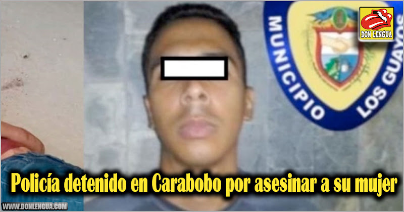 Policía detenido en Carabobo por asesinar a su mujer