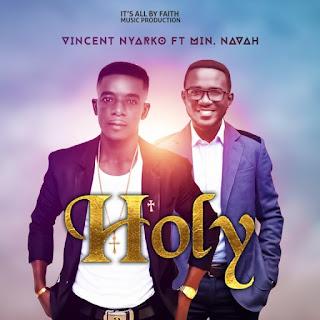 Vincent Nyarko – Holy Feat. Min. Navah: Mp3-BrytGh.Com