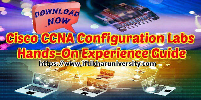 Free Download Cisco CCNA Configuration Labs Hands-On Experience Guide-Iftikhar University