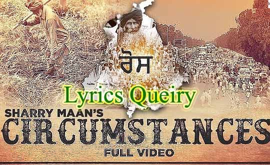 Lyrics Circumstances Sharry Maan Circumstances Is Punjabi Song Sung By Sharry Maan And Music Of Circumstances Is Composed By Mista Baaz Lyrics Of Circumstances Is Written By Ravi Raj