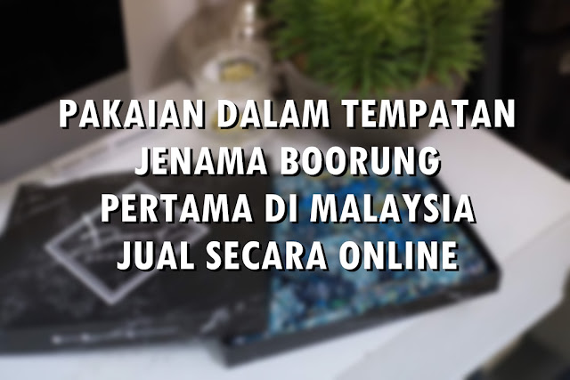 PAKAIAN DALAM TEMPATAN JENAMA BOORUNG PERTAMA DI MALAYSIA JUAL SECARA ONLINE