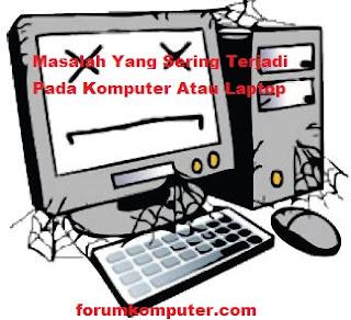 Masalah Yang Sering Terjadi Pada Komputer