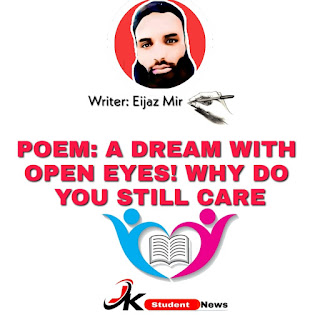 POEM: A DREAM WITH OPEN EYES! WHY DO YOU STILL CARE: By Eijaz Mir