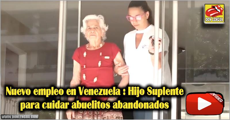 Nuevo empleo en Venezuela : Hijo Suplente para cuidar abuelitos abandonados