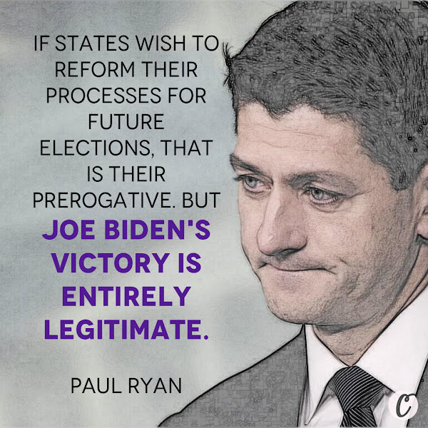 If states wish to reform their processes for future elections, that is their prerogative. But Joe Biden's victory is entirely legitimate. — Paul Ryan, Former House Speaker who represented Wisconsin in Congress from 1999 to 2019