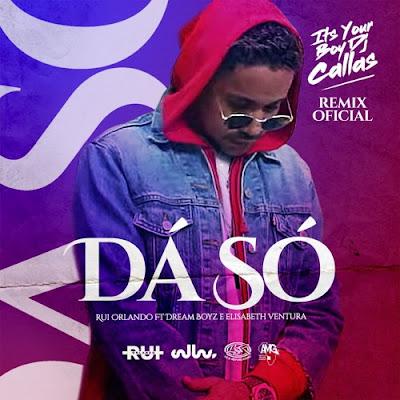 Rui Orlando feat. Dream Boyz & Elisabeth Ventura - Dá Só (DJ Callas Remix) 2019