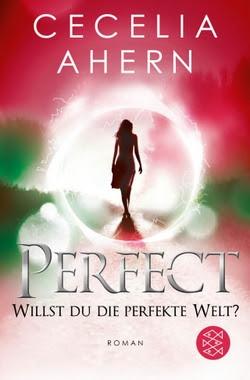 Bücherblog. Rezension. Buchcover. Perfect - Willst du die perfekte Welt? (Band 2) von Cecelia Ahern. Dystopie. Jugendbuch. FJB.
