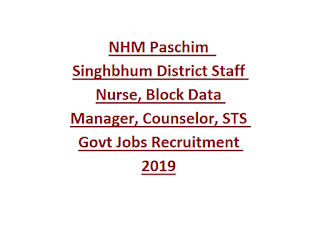 NHM Paschim  Singhbhum District Staff Nurse, Block Data Manager, Counselor, STS Govt Jobs Recruitment 2019