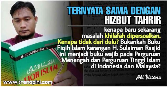 kenapa baru sekarang masalah khilafah dipersoalkan. Kenapa tidak dari dulu? Bukankah Buku Fiqih Islam karangan H. Sulaiman Rasjid ini menjadi buku wajib pada Perguruan Menengah dan Perguruan Tinggi Islam di Indonesia dan Malaysia?