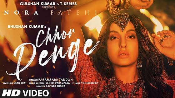 Chhor Denge Song Lyrics : Parampara Tandon | Sachet-Parampara | Nora Fatehi, Ehan Bhat | Arvindr K, Bhushan Kumar Lyrics Planet