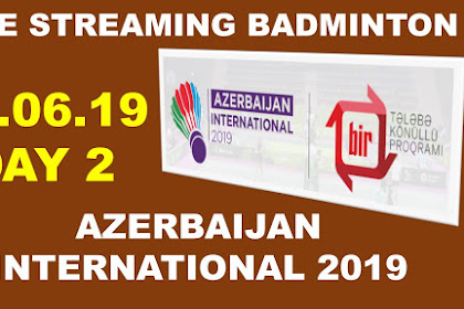 Badminton Live streaming AZERBAIJAN INTERNATIONAL 07 june 2019